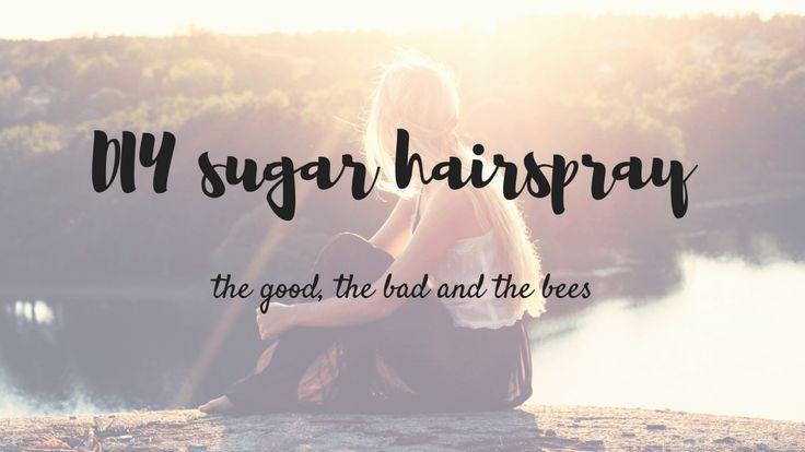 DIY sugar hairspray (the good, the bad and the bees)