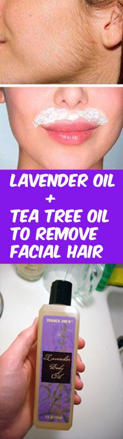 Lavender oil and tea tree oil to remove facial hair Add 1 tbsp of lavender oil t...