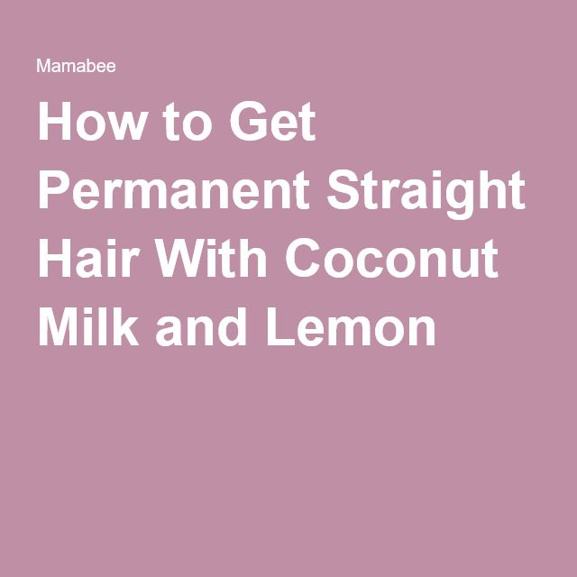 How to Get Permanent Straight Hair With Coconut Milk and Lemon