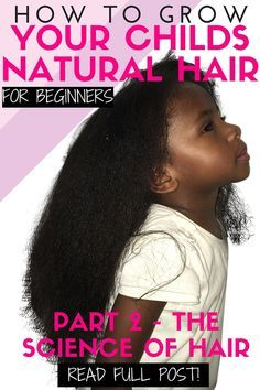 How to grow kid's natural hair for beginners - PART 2 The Science of Black H...